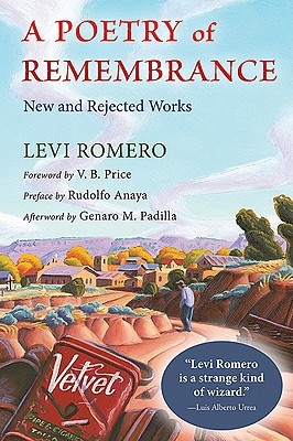 A Poetry of Remembrance By Romero, Levi/ Price, V. B. (FRW)/ Anaya, Rudolfo A. (INT)/ Padilla, Genaro M. (AFT)