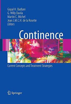 Continence By Badlani, Gopal H., M.D. (EDT)/ Davila, G Willy (EDT)/ Michel, Martin C. (EDT)/ De La Rosette, Jean J. M. C. H. (EDT)
